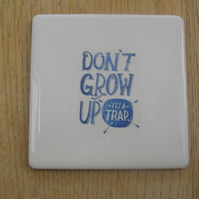 Dont Grow Up - It's a Trap! Coaster