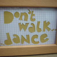 Handcut artwork: don't walk - dance
