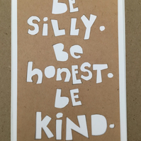 Handcut artwork: Be silly be honest be kind