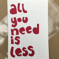 Handcut artwork: All you need is less
