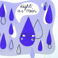 Right as rain - Limited Edition Screen Print
