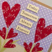 Today Tomorrow Always Forever Fabric Valentine Greetings Card