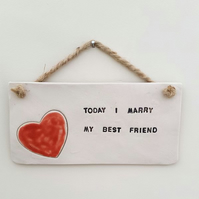 Today I Marry My Best Friend Ceramic Plaque