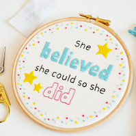 Hand Embroidery Hoop Art Kit. Stitch your own she believed she could so she did