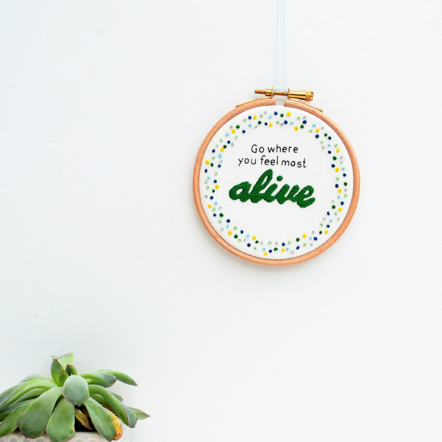 Go Where You Feel Alive Hand Embroidery Hoop Art