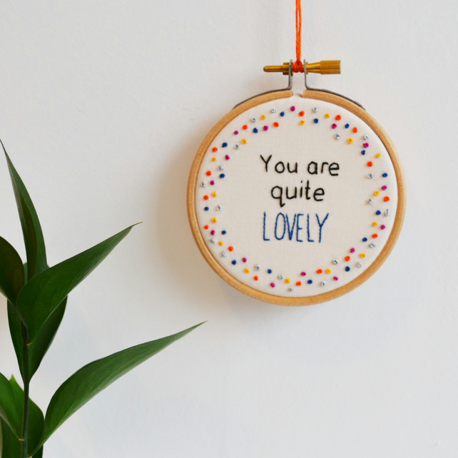 You are Quite Lovely Miniature Hand Embroidery Hoop Art