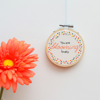 You are Blooming Lovely Miniature Hand Embroidery Hoop Art