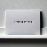 I fucking Love You - Letterpress Printed greetings card