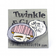 'Don't speak to me I'm shy' Girl Illustrated brooch