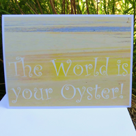 A greetings card featuring an original photograph.  The World is your Oyster.