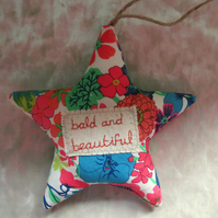 Cancer gift.  Bald and beautiful.  A liberty Lawn hanging star.