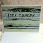 Cancer card.  Fuck Cancer.  A card featuring an original photograph.