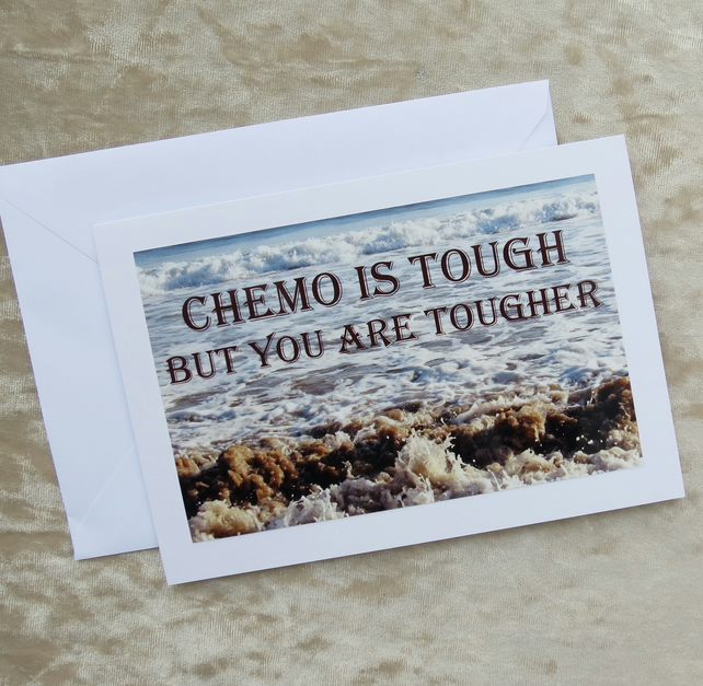 Cancer card.  Chemo card.  Chemo is tough but you are tougher.
