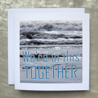 We're in this together.  Support card.  Empathy card.