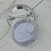 I'd Rather Be Sleeping Cat Pin Badge - grey