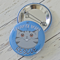 My Favourite Breed is Rescue badge; cat pin badge