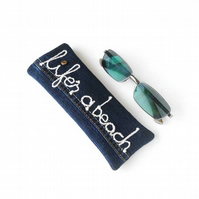 Life's a beach denim eyeglass case, glasses case, embroidered text sunglasses ca