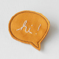 Clearance Sale - Hi hand embroidered brooch - speech bubble brooch