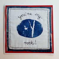 "Hand printed and stitched fabric love ""You're my rock"" card"