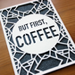 But First, Coffee - 5x7 inch Paper Cut