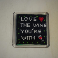 Love the wine you're with , Cross stitched Coaster, unique design