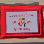 Love isn't Love, framed cross stitch quote