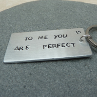 To Me You Are Perfect Hand Stamped Silvertone Keyring - KEY002