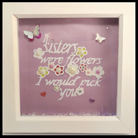 Handmade framed Papercut- If sisters were flowers I would pick you