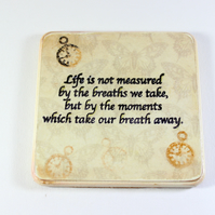 SALE - Life is Measured.... Handmade Coaster