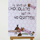 I'd Give Up Chocolate but I'm No Quitter Card