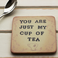 You Are Just My Cup Of Tea Handmade Coaster