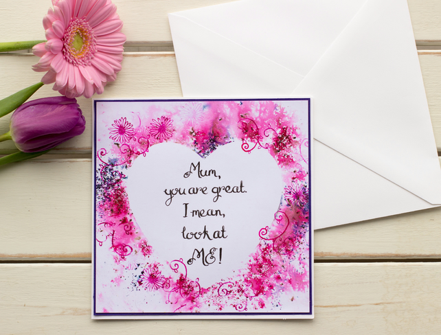 Handmade Funny Mother's Day Card - Mum, You are great  I mean, look at me!