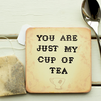 SALE - You Are Just My Cup Of Tea Handmade Coaster