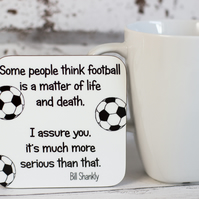 Football is More than Life and Death, Bill Shankly Quote Coaster