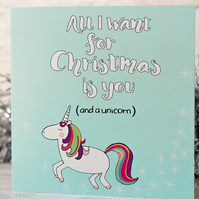 All I want For Christmas is You (and a unicorn) Christmas Card