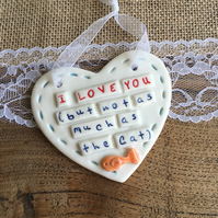 Ceramic heart, Pet, I Love You but not as much as the cat