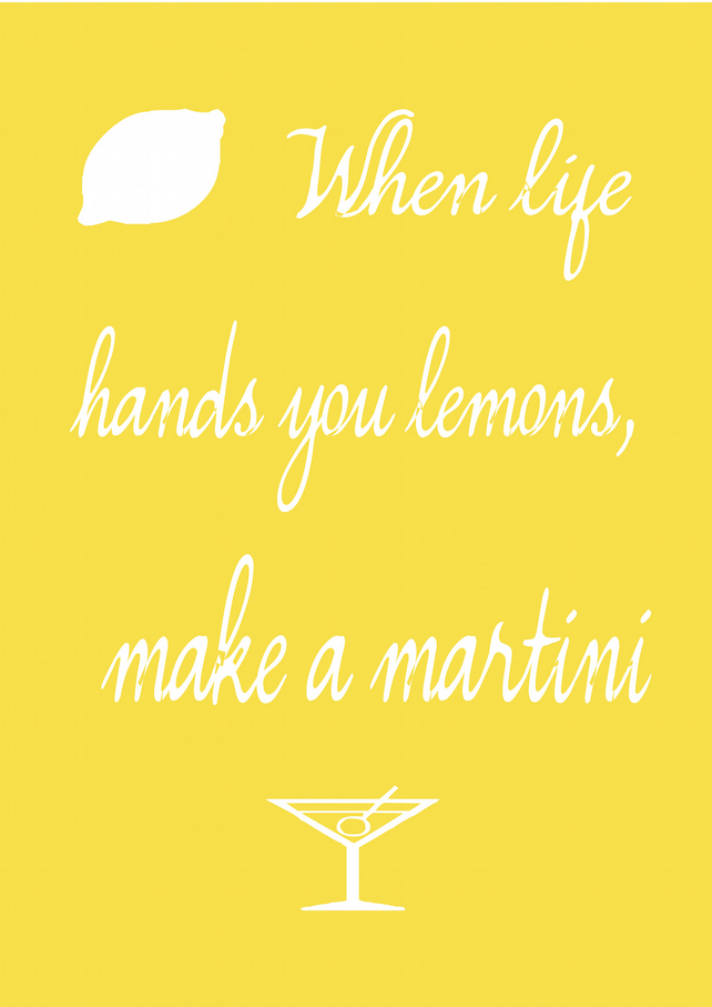 When Life Hands You Lemons, Make A Martini Inspirational Print Poster