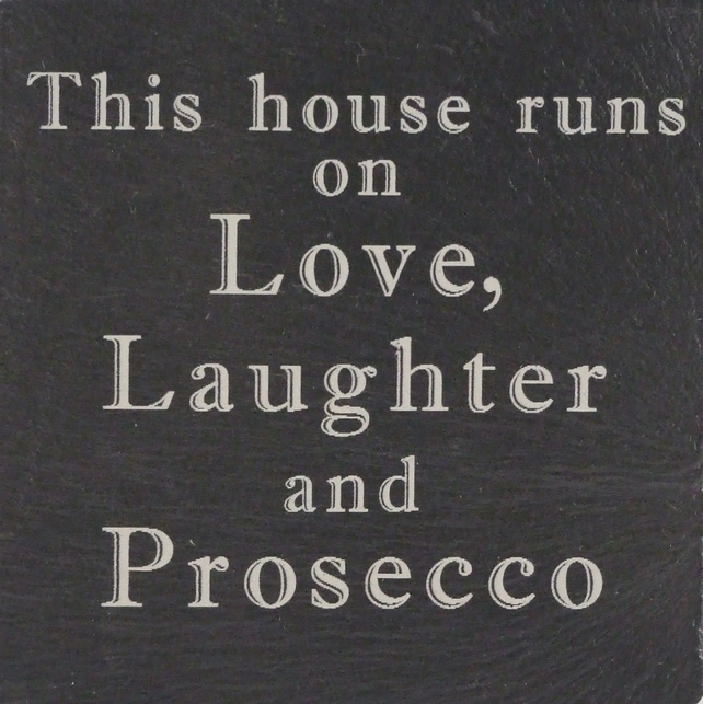 """This house runs on Love, Laughter and Prosecco"" Welsh Slate Coaster"
