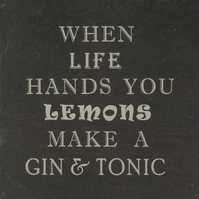 """When life hands you lemons make a Gin & Tonic"" Welsh Slate Coaster"