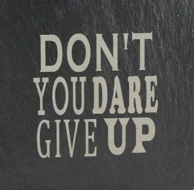 """Don't you dare give up"" Welsh slate engraved coaster"