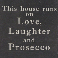 """This house runs on love, laughter and prosecco"" Coaster"