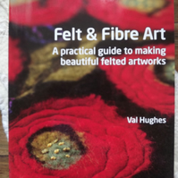 Felt and Fibre Art written by Val Hughes -  Signed Copy at Discounted Price