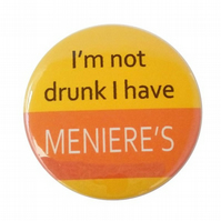 Menieres badge 45mm I'm not drunk I have meniere's pin badge