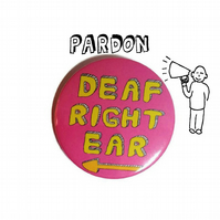 Deaf in Right ear badge for hard of hearing deaf in one ear