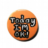 Today I'm O.K pin badge