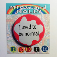 i used to be normal pin badge 45mm