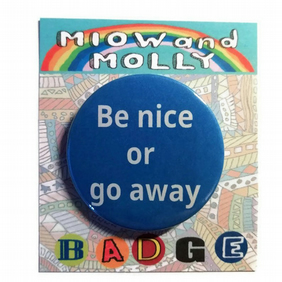 Be nice or go away badge