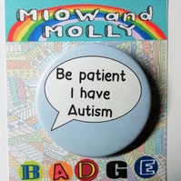 Be patient I have Autism badge 4.5cm