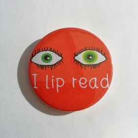 I Lip read pin badge 45mm round deaf