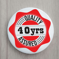 40th birthday pin badge quality assured 58 mm